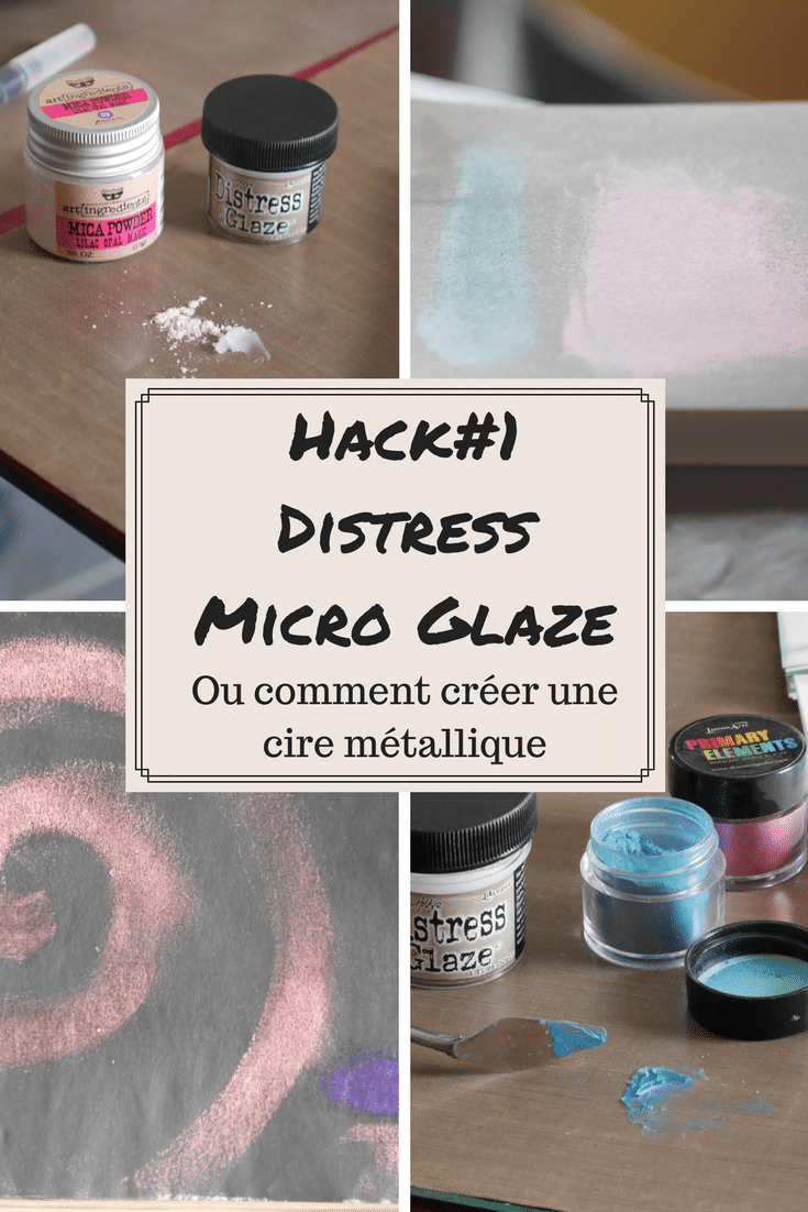 Hack#1 Distress Micro Glaze ou comment créer ta cire métallique.