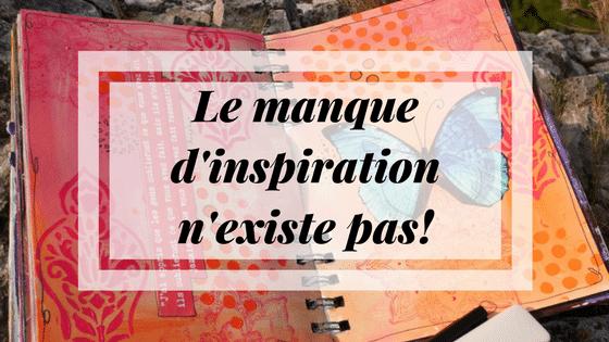 Le manque d'inspiration n'existe pas!