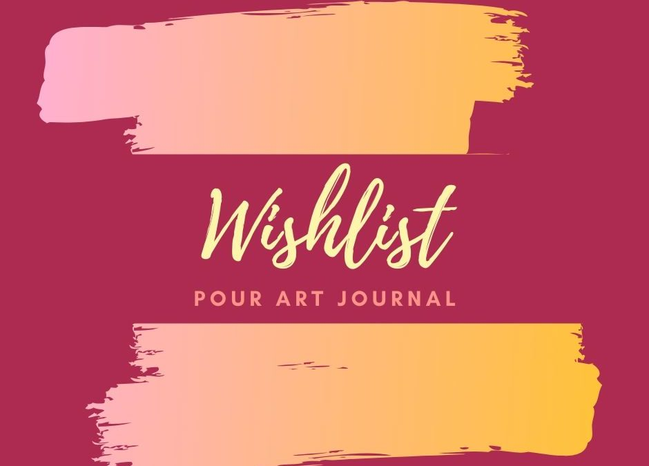 Wishlist pour Art journal !