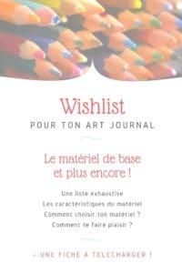 La liste de souhaits pour tous les créatifs pratiquant l'art journaling. Matériel de base et caractériques pour savoir comment choisir.